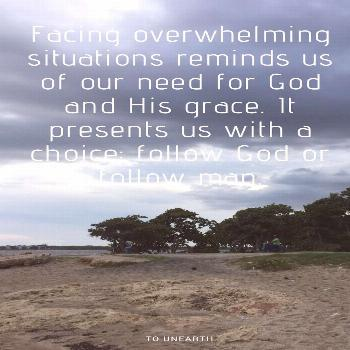 When God gives us more than we can handle There will always be overwhelming situations we have to h